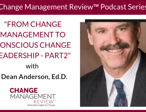 From Change Management to Conscious Change Leadership (Part 2), With Dean Anderson, Ed.D.