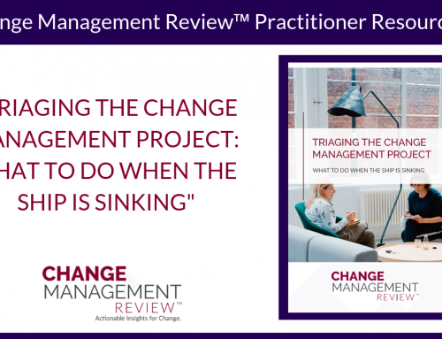 Triaging the Change Management Project: What to Do When the Ship is Sinking