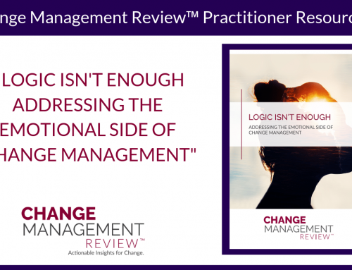 Logic Isn't Enough Addressing the Emotional Side of Change Management