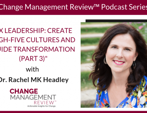 iX Leadership: Create High-Five Cultures and Guide Transformation (Part 3), with Dr. Rachel MK Headley