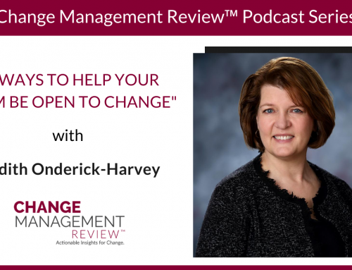 5 Ways to Help Your Team Be Open to Change, With Edith Onderick-Harvey