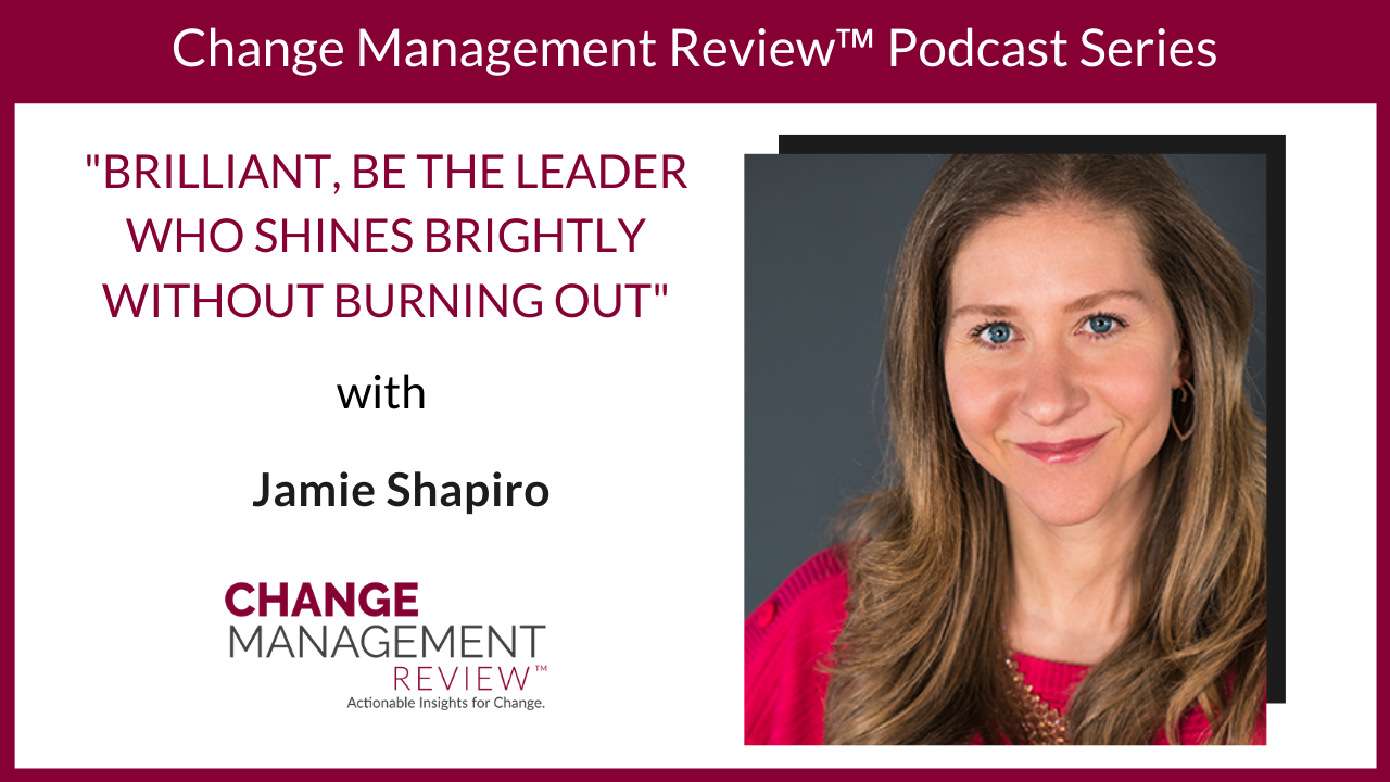 Brilliant, Be the Leader Who Shines Brightly Without Burning Out, With Jamie Shapiro